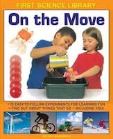 First Science Library: On The Move: Why Is Ice Slippery? What Are Gears? 15 Easy-to-follow…
