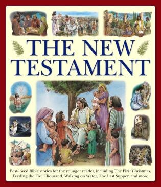 The New Testament: Best-loved Bible Stories For The Younger Reader, Including The First Christmas, Feeding The Five Th by Armadillo