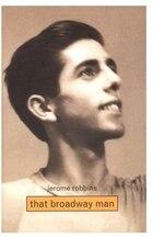 Jerome Robbins: That Broadway Man