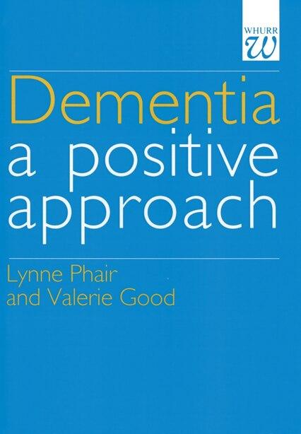 Dementia: A Positive Approach by Lynn Phair