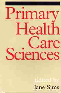 Primary Health Care Sciences: A Reader by Jane Sims