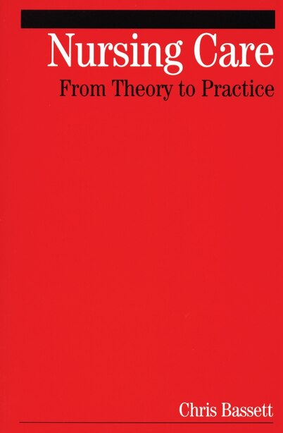 Nursing Care: From Theory to Practice by Christopher Bassett