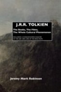 J.R.R. TOLKIEN: THE BOOKS, THE FILMS, THE WHOLE CULTURAL PHENOMENON by Jeremy Mark Robinson