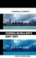 Ferris Bueller's Day Off: Pocket Movie Guide by THOMAS A. CHRISTIE
