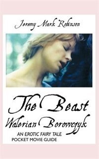 Walerian Borowczyk: The Beast: An Erotic Fairy Tale: Pocket Movie Guide by Jeremy Mark Robinson