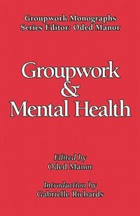 Groupwork And Mental Health by Oded Manor