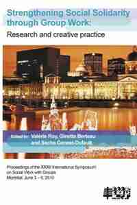 Strengthening Social Solidarity Through Group Work: Research and Creative Practice by Ginette