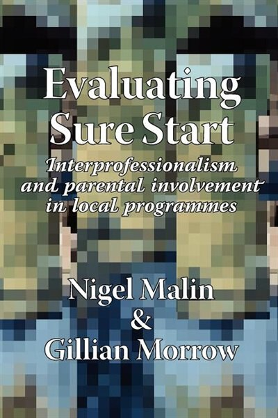 Evaluating Sure Start: Interprofessionalism And Parental Involvement In Local Programmes by N. Malin