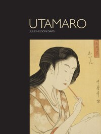 Utamaro: And The Spectacle Of Beauty