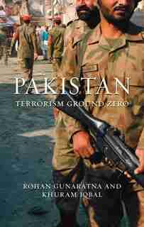 Pakistan: Terrorism Ground Zero by Rohan Gunaratna