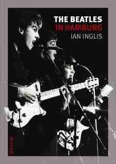 The Beatles in Hamburg by Ian Inglis
