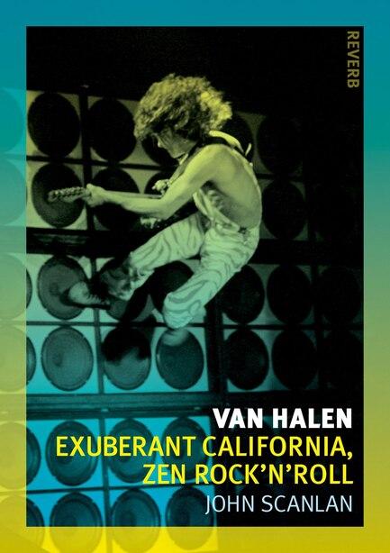 Van Halen: Exuberant California, Zen Rock'n'roll by John Scanlan