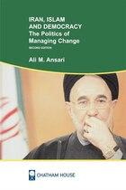 Iran, Islam and Democracy: The Politics of Managing Change