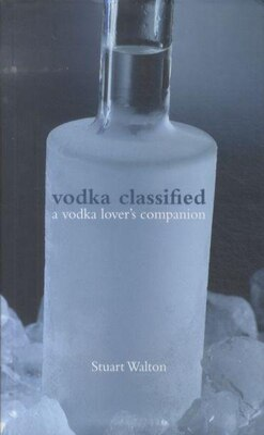 Book Vodka Classified: A Vodka Lover's Companion by Stuart Walton