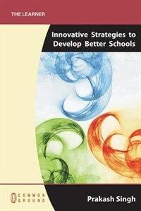 Innovative Strategies To Develop Better Schools by Prakash Singh