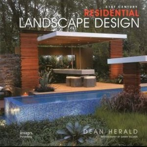 21st Century Residential Landscape Design: Residential Landscaping by Dean Herald