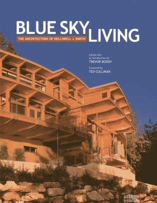 Blue Sky Living: The Architecture Of Helliwell + Smith by Bo Helliwell