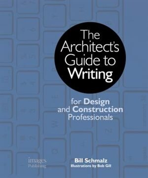 The Architect's Guide To Writing: For Design And Construction Professionals by Bill Schmalz