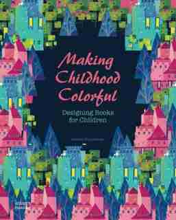 Making Childhood Colorful: Designing Books For Children by Images Publishing