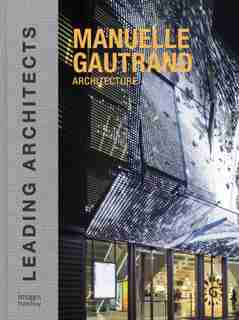 Manuelle Gautrand Architecture: Leading Architects by Driss Fatih
