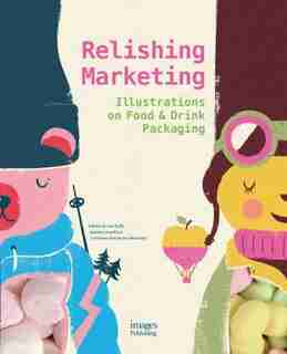 Relishing Marketing: Illustrations Of Food & Drink Packaging by Joe Duffy