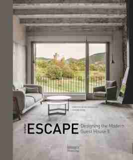 Another Escape: Designing The Modern Guest House Ii by Stefan Camenzind