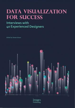 Data Visualization For Success: Interviews With 40 Experienced Designers by Steven Braun