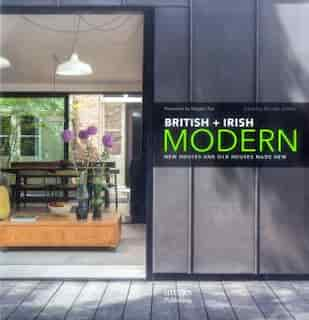 British + Irish Modern: New Houses And Old Houses Made New by Hannah Jenkins