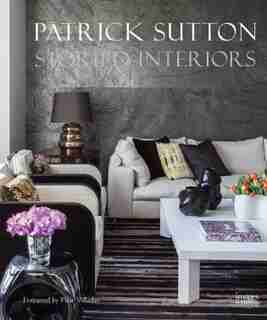 Storied Interiors: The Designs Of Patrick Sutton And The Stories That Shaped Them by Patrick Sutton