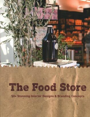 The Food Store: 50+ Stunning Interior Designs & Branding Concepts by Paolo Emilio Bellisario
