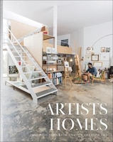 Artists' Homes: Designing Spaces For Living A Creative Life
