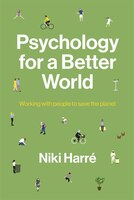 Psychology For A Better World: Working With People To Save The Planet. Revised And Updated Edition.