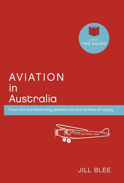 Aviation In Australia: From The Barnstorming Pioneers To The Airlines Of Today by Jill Blee