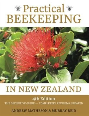 Practical Beekeeping In New Zealand: 4th Edition: The Definitive Guide: Completely Revised And Updated by Andrew Matheson