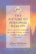 The Nature of Personal Reality: Specific, Practical Techniques for Solving Everyday Problems and Enriching the Life You Know by Jane Roberts