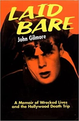 Book Laid Bare: A Memoir of Wrecked Lives and the Hollywood Death Trip by John Gilmore