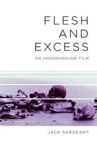 Flesh and Excess: On Underground Film by Jack Sargeant