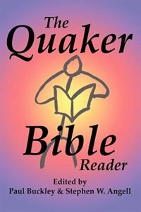 The Quaker Bible Reader by Paul Buckley