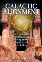 Galactic Alignment: The Transformation of Consciousness According to Mayan, Egyptian, and Vedic…