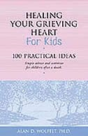 Healing Your Grieving Heart for Kids: 100 Practical Ideas by Alan D Wolfelt