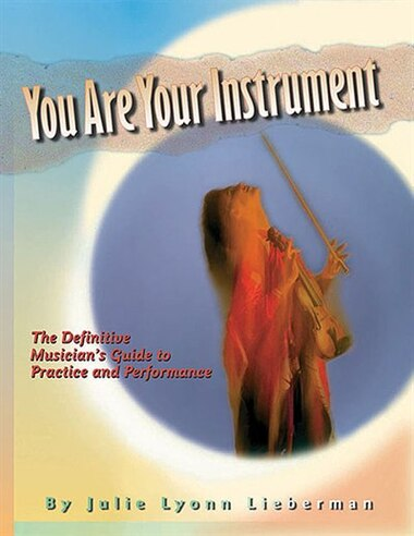 You Are Your Instrument by Julie Lyonn Lieberman