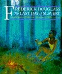 Book Frederick Douglass: The Last Day of Slavery by William Miller