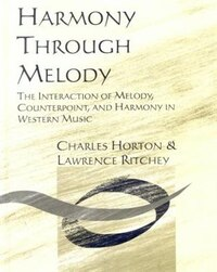 Harmony Through Melody: The Interaction of Melody, Counterpoint, and Harmony in Western Music