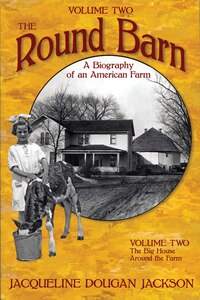The Round Barn, A Biography Of An American Farm, Volume Two: The Big House, Around the Farm