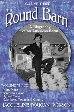 Book The Round Barn, A Biography Of An American Farm, Volume Three: Ron?s Place, Breeders Co-op, Hybrid… by Jacqueline Dougan Jackson