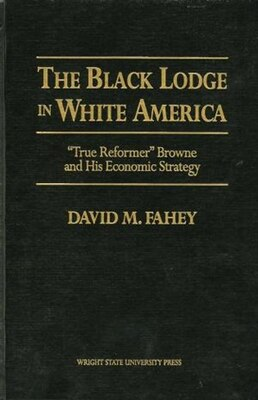 Book The Black Lodge in White America: 'True Reformer' Browne and his Economic Strategy by Webster D. Davis
