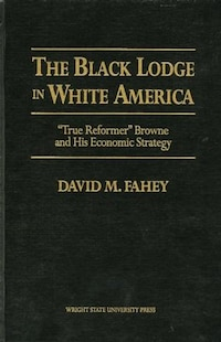The Black Lodge in White America: 'True Reformer' Browne and his Economic Strategy