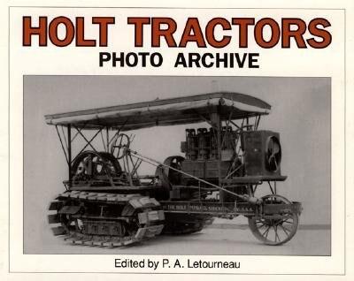 Holt Tractors Photo Archive by P.a. Letourneau