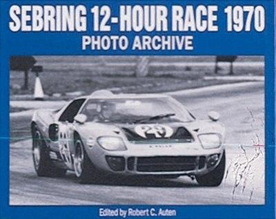 Sebring 12-Hour Race 1970 Photo Archive by Robert Auten