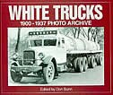 White Trucks 1900-1937 Photo Archive: Photographs from the National Automotive History Collection of the Detroit Public by Don Bunn